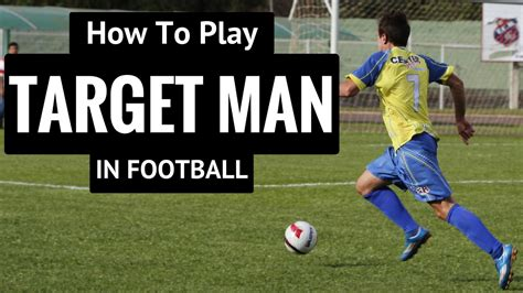how to watch football soccer positions how to play target man in football