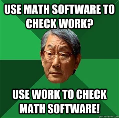 use math software to check work use work to check math