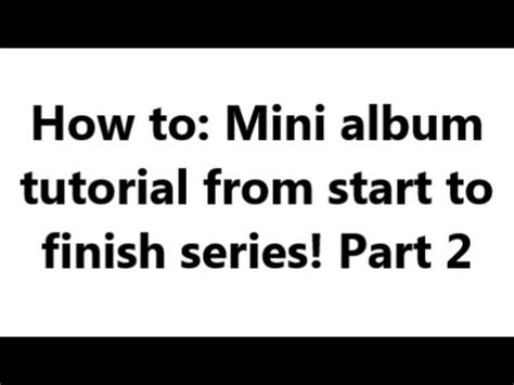 website tutorial from start to finish mini album tutorial start to finish part 2 of 4 youtube