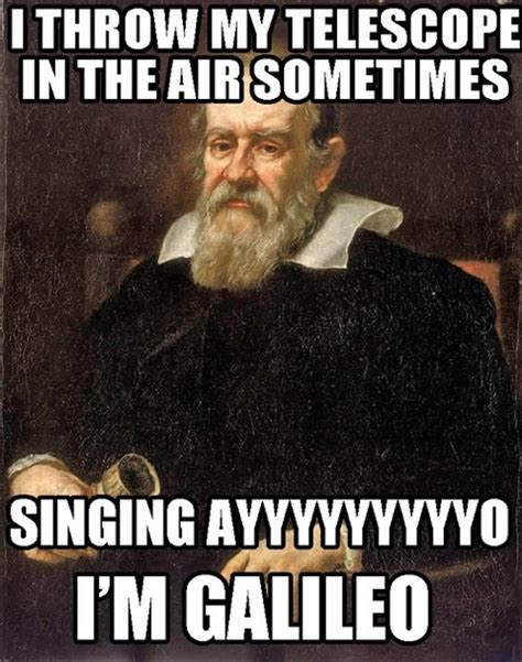 Galileo Meme - i m galileo funny pictures quotes memes jokes
