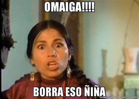 imagenes memes de la india maria omaiga borra eso i a meme india maria