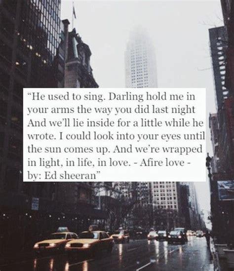 ed sheeran love songs ed sheeran afire love lyrics pinterest