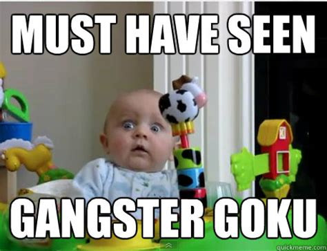 Internet Gangster Meme - must have seen gangster goku scared baby quickmeme