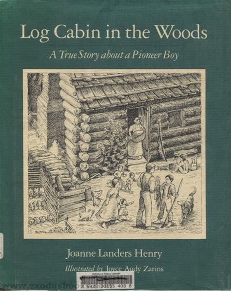 the log cabin an illustrated history books log cabin in the woods exodus books