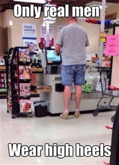 Real Men Wear Pink Meme - only real men wear high heels to walmart tall man in