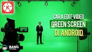 tutorial kinemaster indonesia greenscreen tutorial make money from home speed wealthy