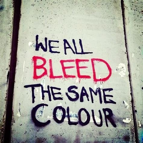 we all bleed the same color we all bleed the same color
