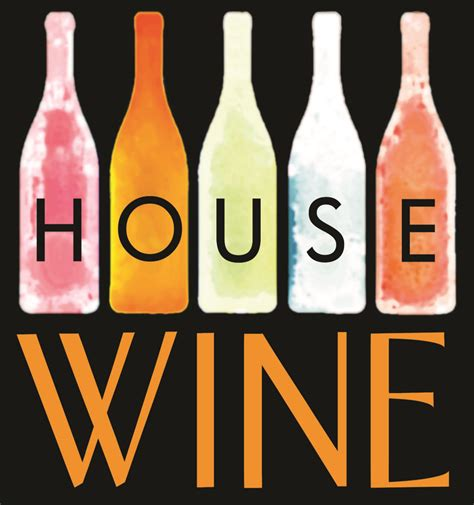 big house wine house wine 28 images how to choose a house wine for