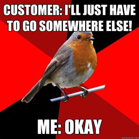 Retail Robin Meme - customer i ll just have to go somewhere else me okay