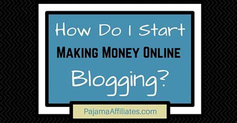 How Do You Make Money Blogging Online - how do i start making money online blogging