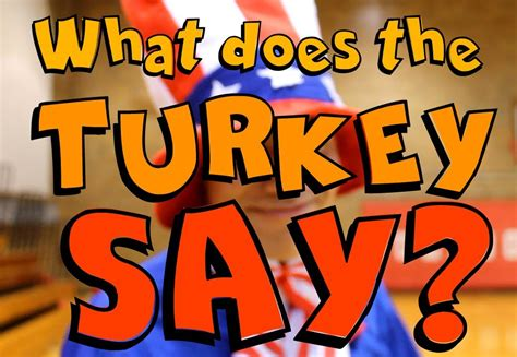 what does in the turkey what does the turkey say