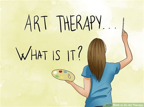 creative arts therapy degree 5 ways to do therapy wikihow