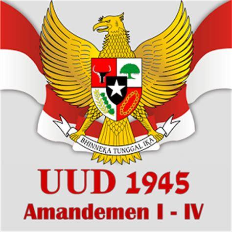 Terlengkap Uud 1945 Dan Amandemen pengertian alasan landasan dan tahap tahap amandemen uud