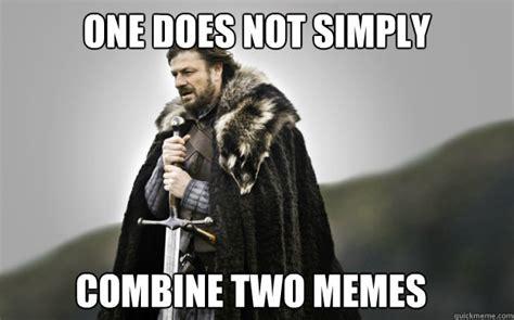 Ned Stark Meme Generator - one does not simply combine two memes ned stark quickmeme