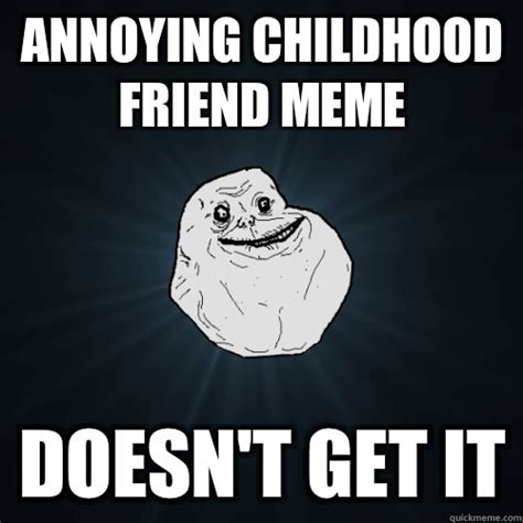 Annoying Meme - annoying childhood friend meme