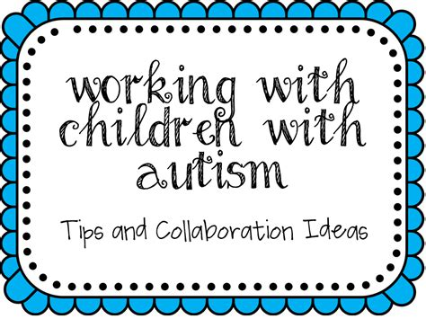 7 Tips On Working With Autistic by Working With Children With Autism Tips And Collaboration