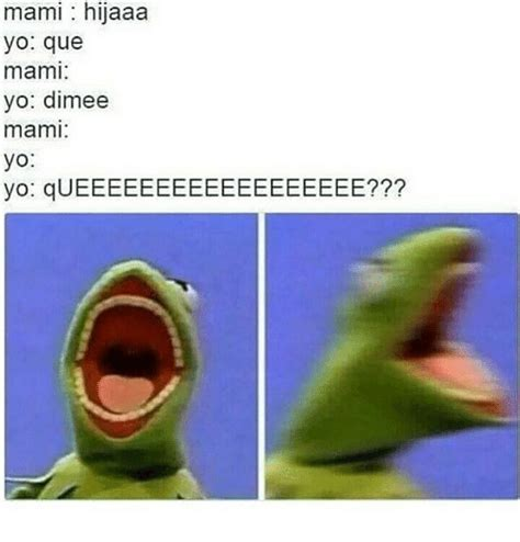 Meme Mami - mami hijaaa yo que mami yo dimee mami yo yo