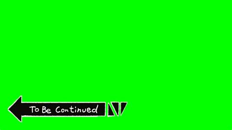 To Be Continued Green Screen Youtube To Be Continued Meme Template