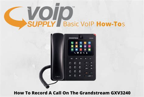 ip record how to record a call on the grandstream gxv3240 voip insider