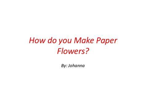 Pdf Make You Johanna by Johanna How To Make Paper Flowers 1