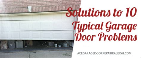 Garage Door Problems by Solutions To 10 Typical Garage Door Problems Ace Garage
