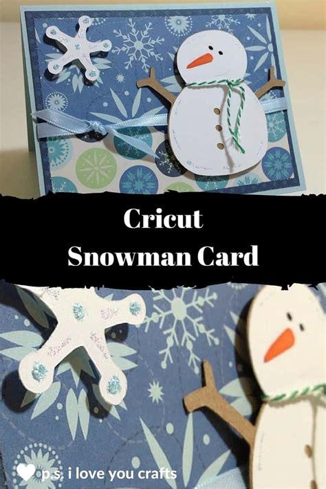 cricut enjoy card template how to cricut snowman card ps i you crafts