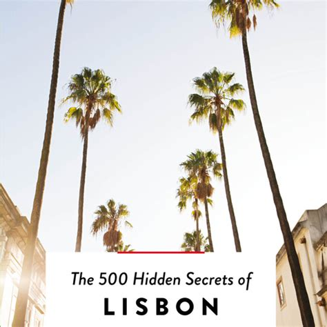 the 500 secrets of miami books the 500 secrets of lisbon luster