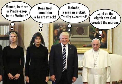 funniest reactions  super sad pope meeting  trumps
