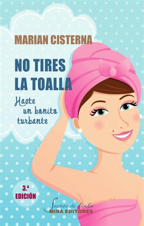 no tires la toalla leer online no tires la toalla hazte un bonito turbante de marian cisterna