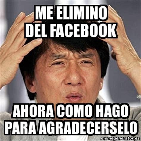Facebook Meme Generator - meme jackie chan me elimino del facebook ahora como hago