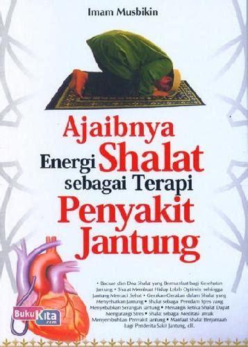 Buku Seru Shalatpedia Tuntunan Bacaan Dan Gerakan Shalat Yang Khusyu koleksi buku bukukita ajaibnya energi shalat sebagai terapi penyakit jantung