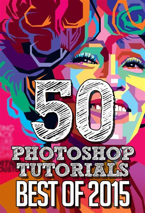 adobe photoshop graphics tutorial 50 best adobe photoshop tutorials of 2015 tutorials