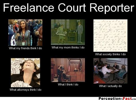 freelance court reporter what think i do what i really do perception vs fact
