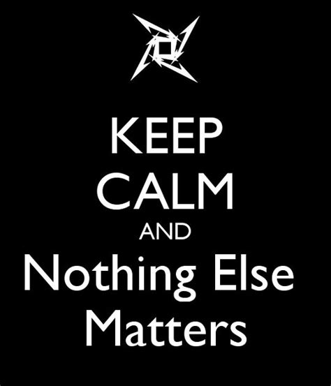 nothing else matters songtext keepcalm quot and nothing else matters quot just listen