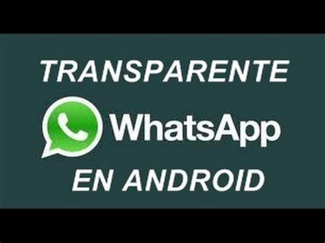 tutorial como deixar o whatsapp transparente como deixar o whatsapp transparente doovi