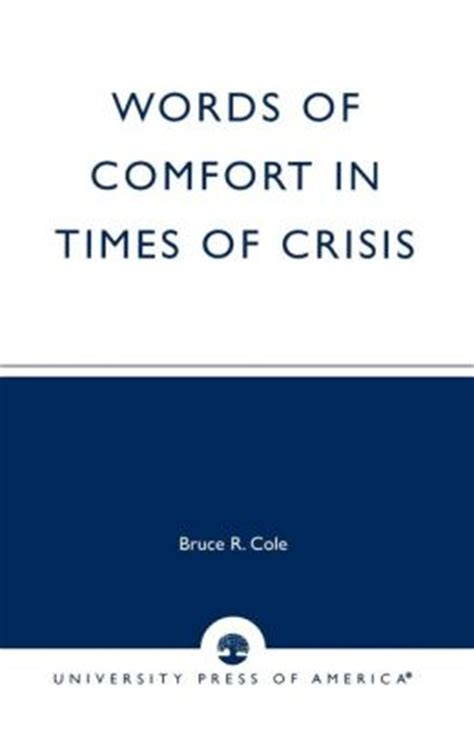 words of comfort in times of crisis by bruce r cole