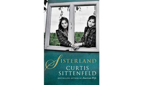 Curtis Sittenfeld Lit Author by Book Review Sisterland By Curtis Sittenfeld 2013 06 28
