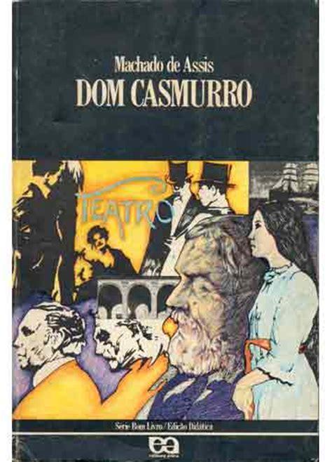 libro dom casmurro dom casmurro resumo machado de assis livro personagens rei da verdade