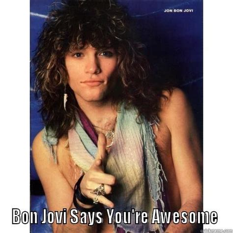 Bon Jovi Meme - david harkins1 s funny quickmeme meme collection