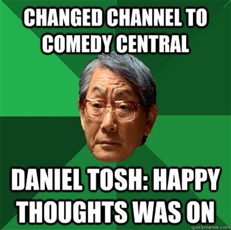 Daniel Tosh Meme - changed channel to comedy central daniel tosh happy thoughts was on high expectations asian