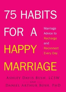 reconnecting with your how to restore relationships in three free easy steps books 75 habits for a happy marriage marriage advice to