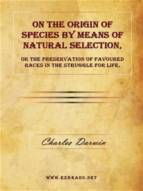 on the origin of species by means of selection or the preservation of favored races in the struggle for classic reprint books on the origin of species by means of selection or