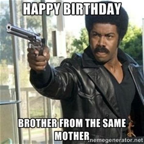 Black Birthday Meme - 25 best ideas about happy birthday brother funny on
