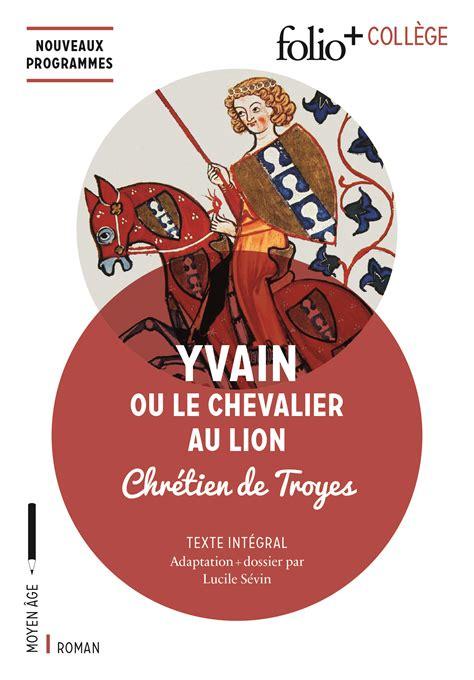 2218747154 le chevalier au lion yvain yvain ou le chevalier au lion chretien de troyes