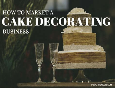 how to market a cake decorating business powerhomebiz