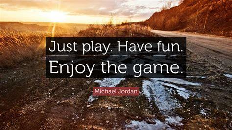 michael jordan quote  play  fun enjoy  game  wallpapers quotefancy