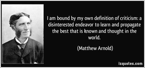 Matthew Arnold Essays by I Am Bound By My Own Definition Of Criticism A Disinterested Endeavor To Learn And Propagate