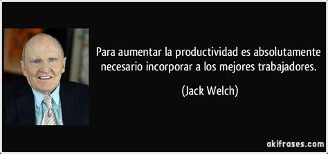 imagenes de jack welch para aumentar la productividad es absolutamente necesario