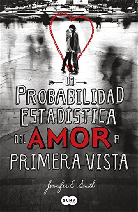 pdf libro e lazos de amor para leer ahora la probabilidad estad 237 stica del amor a primera vista jennifer e smith online leer libros