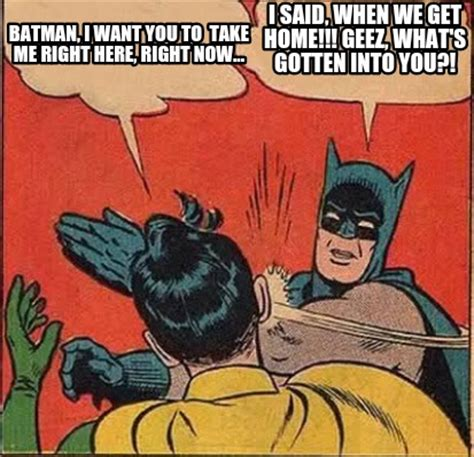 meme creator batman i want you to take me right here